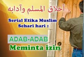SERI ADAB ISLAM 1 : ADAB-ADAB MEMINTA IZIN BAG.1
