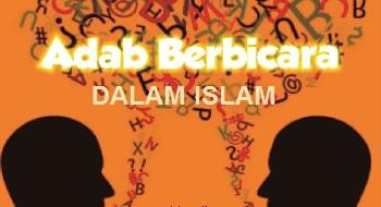 SERI ADAB ISLAM 6 : ADAB-ADAB BERBICARA BAG.3