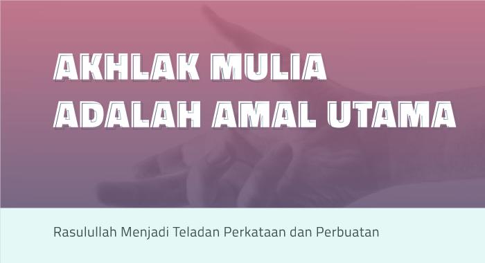 AKHLAK MULIA ADALAH AMAL UTAMA